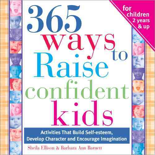 365 Ways to Raise Confident Kids By Ellison, Sheila/ Barnett, Barbara Ann